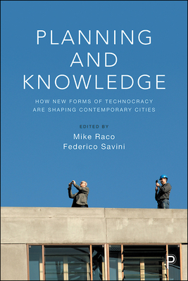 Planning and Knowledge: How New Forms of Technocracy Are Shaping Contemporary Cities - Raco, Mike (Editor), and Savini, Federico (Editor)