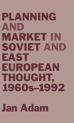 Planning and Market in Soviet and East European Thought, 1960s-1992 - Adam, Jan