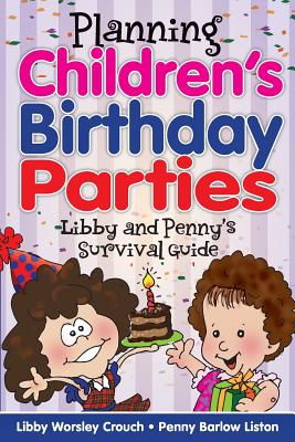 Planning Children's Birthday Parties: Libby and Penny's Survival Guide - Crouch, Libby Worsley