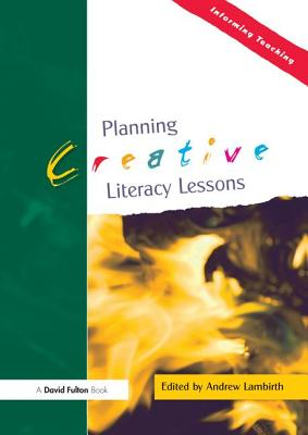 Planning Creative Literacy Lessons - Lambirth, Andrew, Mr.