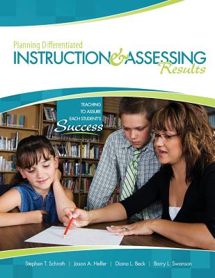 Planning Differentiated Instruction and Assessing Results: Teaching to Assure Each Student's Success - Schroth Stephen