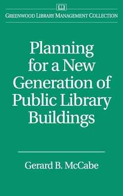 Planning for a New Generation of Public Library Buildings - McCabe, Gerard B