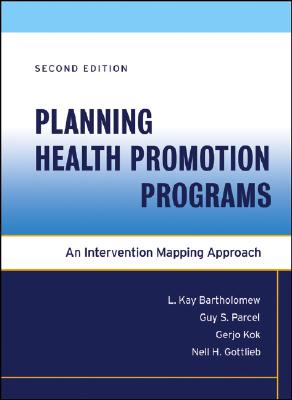 Planning Health Promotion Programs: An Intervention Mapping Approach - Bartholomew Eldredge, L Kay, and Parcel, Guy S, and Kok, Gerjo