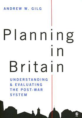 Planning in Britain: Understanding and Evaluating the Post-War System - Gilg, Andrew