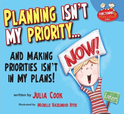 Planning Isn't My Priority: And Making Priorities Isn't in My Plans - Cook, Julia