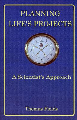 Planning Life's Projects: A Scientist's Approach - Fields, Thomas