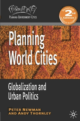 Planning World Cities: Globalization and Urban Politics - Newman, Peter, and Thornley, Andy, Dr.