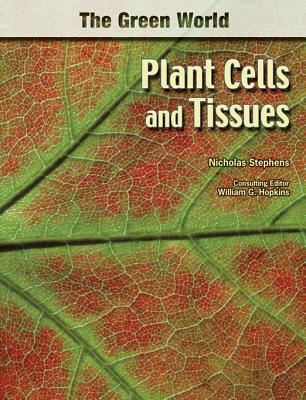 Plant Cells and Tissues - Stephens, Nicholas, and Hopkins, William G (Editor)