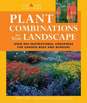 Plant Combinations for Your Landscape - Lord, Tony, and Lawson, Anderw (Photographer)