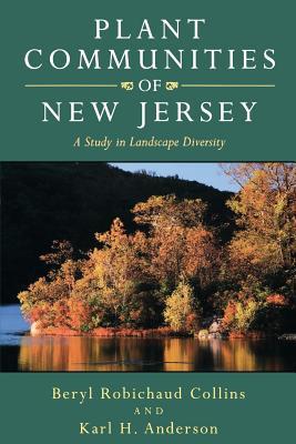 Plant Communities of New Jersey: A Study in Landscape Diversity - Collins, Beryl Robichaud, Professor