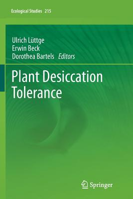 Plant Desiccation Tolerance - Luttge, Ulrich (Editor), and Beck, Erwin (Editor), and Bartels, Dorothea (Editor)