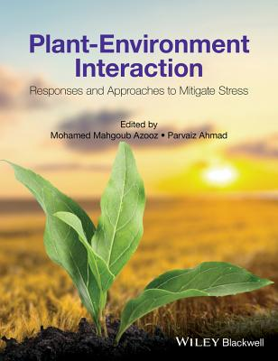 Plant-Environment Interaction: Responses and Approaches to Mitigate Stress - Azooz, Mohamed Mahgoub, and Ahmad, Parvaiz