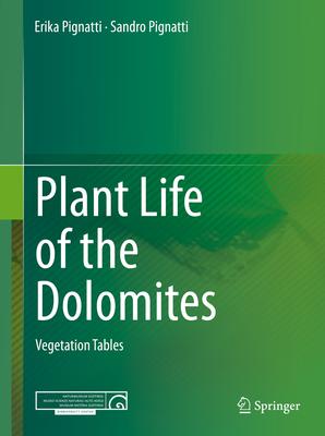Plant Life of the Dolomites: Vegetation Tables - Pignatti, Erika