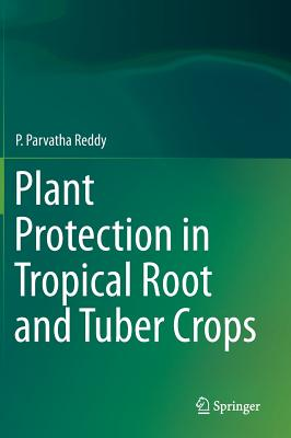 Plant Protection in Tropical Root and Tuber Crops - Reddy, P Parvatha