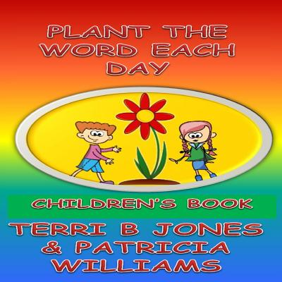 Plant the Word Each Day: Foster Parents Planting Seed Into Their Toddlers - Williams, Patricia, and Jones, Terri B