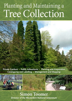 Planting and Maintaining a Tree Collection - Toomer, Simon