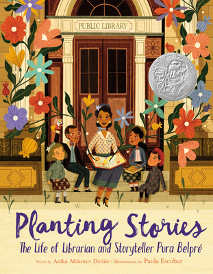 Planting Stories: The Life of Librarian and Storyteller Pura Belpré - Denise, Anika Aldamuy