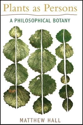 Plants as Persons: A Philosophical Botany - Hall, Matthew