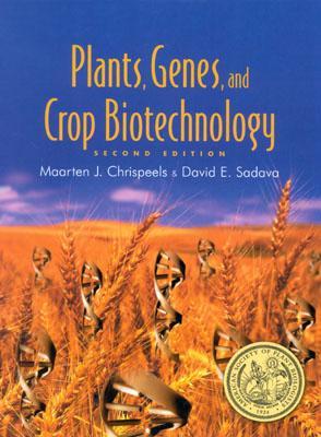 Plants, Genes and Crop Biotechnology - Chrispeels, Martin J, and Chrispeels, Maarten J, and Sadava, David E