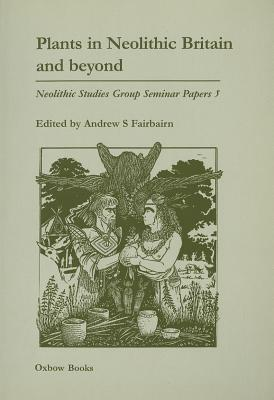 Plants in Neolithic Britain and Beyond - Fairbairn, Andrew S