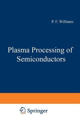 Plasma Processing of Semiconductors - Williams, P F (Editor)