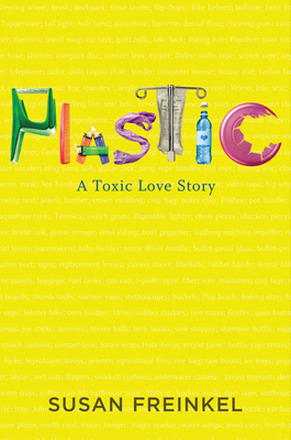 Plastic: A Toxic Love Story - Freinkel, Susan