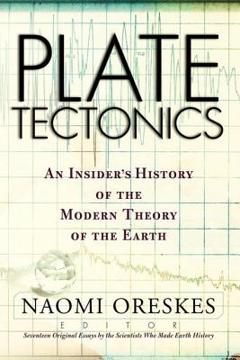 Plate Tectonics: An Insider's History of the Modern Theory of the Earth - Oreskes, Naomi