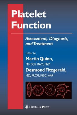 Platelet Function: Assessment, Diagnosis, and Treatment - Quinn, Martin (Editor), and Fitzgerald, Desmond (Editor), and Cox, Dermott (Editor)