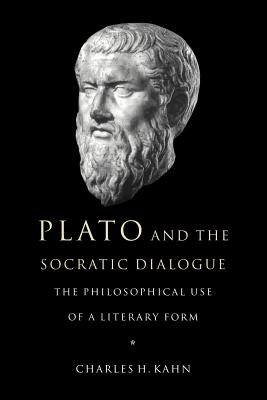 Plato and the Socratic Dialogue: The Philosophical Use of a Literary Form - Kahn, Charles H