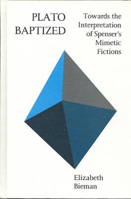 Plato Baptized: Towards the Interpretation of Spenser's Mimetic Fictions - Bieman, Elizabeth