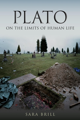 Plato on the Limits of Human Life - Brill, Sara