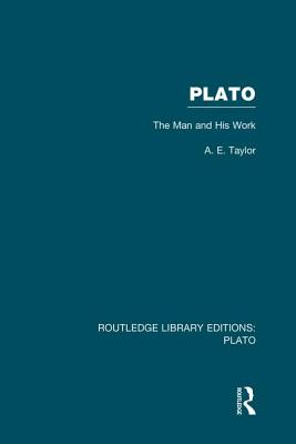 Plato: The Man and His Work (Rle: Plato) - Taylor, A E