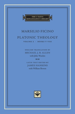 Platonic Theology: Books V-VIII - Ficino, Marsilio, and Allen, Michael J B (Translated by), and Hankins, James (Editor)