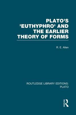 Plato's Euthyphro and the Earlier Theory of Forms (Rle: Plato): A Re-Interpretation of the Republic - Allen, R E