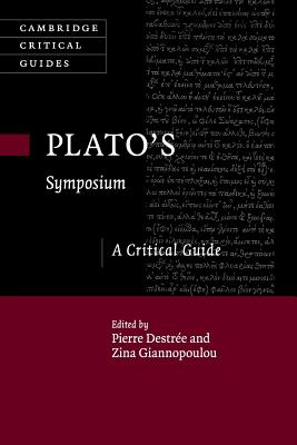Plato's Symposium: A Critical Guide - Destree, Pierre (Editor), and Giannopoulou, Zina (Editor)