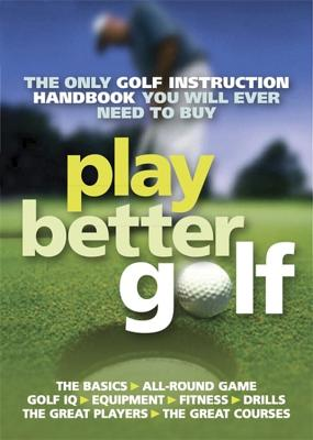 Play Better Golf: The Only Golf Instruction Manual You Will Ever Need to Buy - Howe, Colin