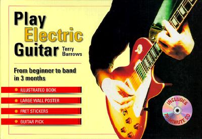 Play Electric Guitar: From Beginner to Band in 3 Months - Burrows, Terry, and Wickenden, Laura (Photographer)