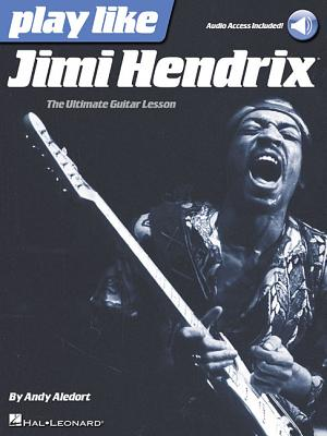 Play Like Jimi Hendrix: The Ultimate Guitar Lesson Book with Online Audio Tracks - Aledort, Andy, and Hendrix, Jimi