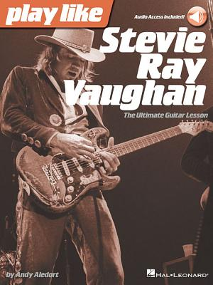 Play Like Stevie Ray Vaughan: The Ultimate Guitar Lesson Book with Online Audio Tracks - Aledort, Andy, and Stevie Ray Vaughan