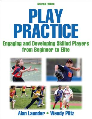 Play Practice-2nd Edition: Engaging and Developing Skilled Players from Beginner to Elite - Launder, Alan, and Piltz, Wendy