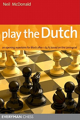 Play the Dutch: An Opening Repertoire for Black Based on the Leningrad Variation - McDonald, Neil
