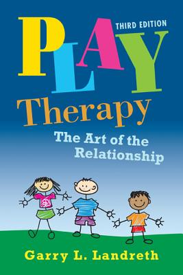 Play Therapy: The Art of the Relationship - Landreth, Garry L