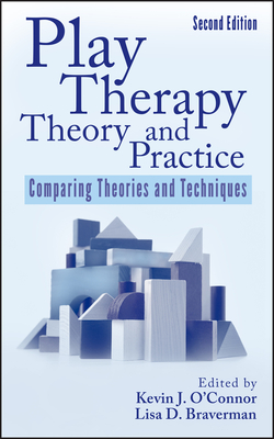 Play Therapy Theory and Practice: Comparing Theories and Techniques - O'Connor, Kevin J, and Braverman, Lisa D