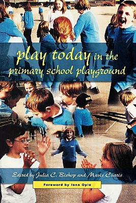 Play Today in the Primary School Playground - Bishop, Julia C, and Bishop, and Curtis, Mavis