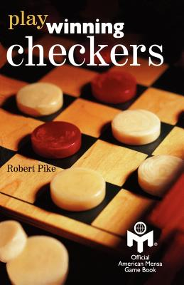 Play Winning Checkers: Official Mensa Game Book (w/registered Icon/trademark as shown on the front cover) - Gordon, Peter, Professor (Editor), and Pike, Robert