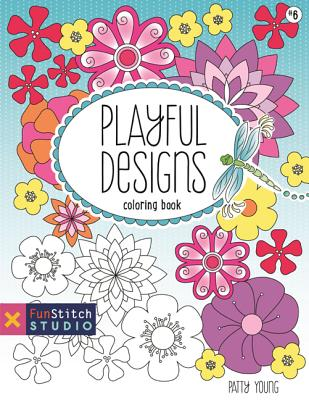 Playful Designs Coloring Book: 18 Fun Designs + See How Colors Play Together + Creative Ideas - Young, Patty