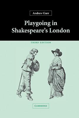 Playgoing in Shakespeare's London - Gurr, Andrew