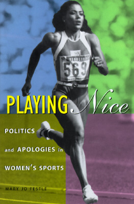 Playing Nice: Politics and Apologies in Women's Sports - Festle, Mary Jo, Professor