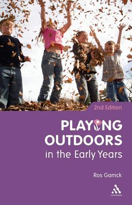Playing Outdoors in the Early Years - Garrick, Ros
