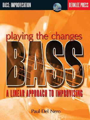 Playing the Changes Bass: A Linear Approach to Improvising - Del Nero, Paul